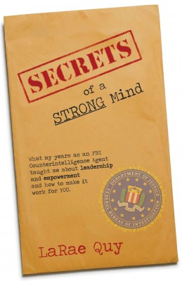 SECRETS OF A STRONG MIND: What My Years As An FBI Counterintelligence Agent Taught Me About Leadership and Empowerment-And How To Make It Work For You