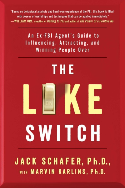 The Like Switch: An Ex-FBI Agent\'s Guide to Influencing, Attracting, and Winning People Over