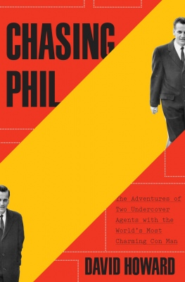 CHASING PHIL: The Adventures of Two Undercover Agents with the World\\\\\\\'s Most Charming Con Man